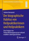 Der biographische Habitus von Heilpraktikerinnen und Heilpraktikern