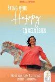 Bring mehr Happy in dein Leben - Wie du mehr Freude und Leichtigkeit in dein Leben bringst. (eBook, ePUB)