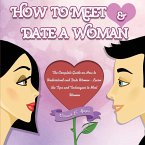 How to Meet & Date a Woman: The Complete Guide on How to Understand and Date Women - Learn the Tips and Techniques to Meet Women