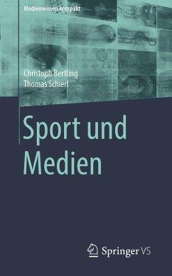 Sport und Medien (eBook, PDF) - Bertling, Christoph; Schierl, Thomas