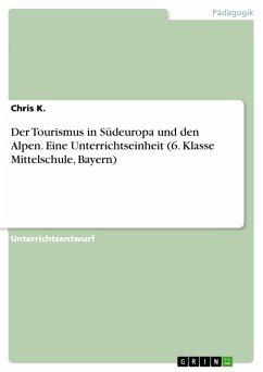 Der Tourismus in Südeuropa und den Alpen. Eine Unterrichtseinheit (6. Klasse Mittelschule, Bayern) (eBook, PDF)