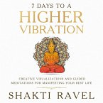 7 Days to a Higher Vibration Creative Visualizations and Guided Meditations for Manifesting your Best Life (eBook, ePUB)