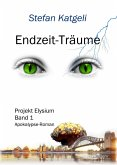 Endzeit-Träume - Projekt Elysium Band 1 - Endzeit-Roman (eBook, ePUB)