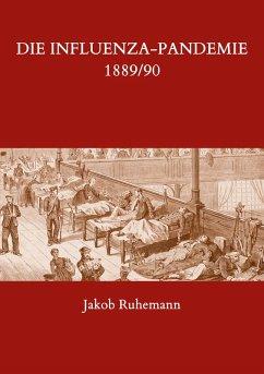 Die Influenza-Pandemie 1889/90, nebst einer Chronologie früherer Grippe-Epidemien (eBook, ePUB)