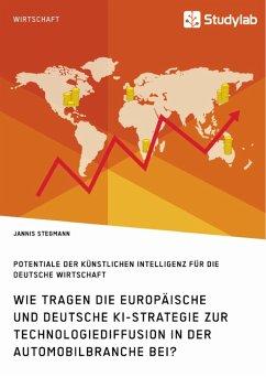 Wie tragen die europäische und deutsche KI-Strategie zur Technologiediffusion in der Automobilbranche bei? Potentiale der Künstlichen Intelligenz für die deutsche Wirtschaft (eBook, PDF)