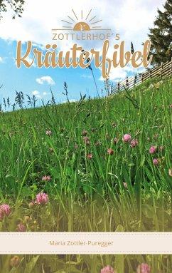 Zottlerhof´s Kräuterfibel (eBook, ePUB)