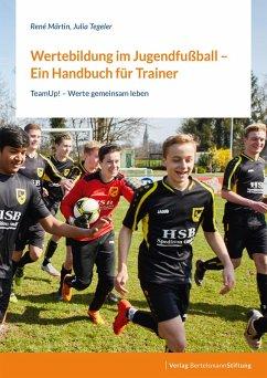 Wertebildung im Jugendfußball - Ein Handbuch für Trainer (eBook, PDF) - Märtin, René; Tegeler, Julia