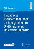 Innovatives Prozessmanagement als Erfolgsfaktor im OP-Bereich eines Universitätsklinikums