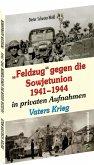 """""""Feldzug"""" gegen die Sowjetunion 1941-1944 in privaten Aufnahmen"""