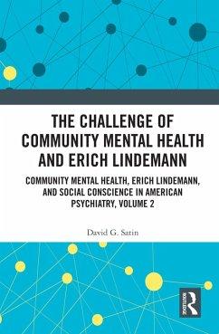 The Challenge of Community Mental Health and Erich Lindemann (eBook, ePUB) - Satin, David G.