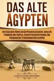Das Alte Ägypten: Ein fesselnder Führer zur ägyptischen Geschichte, den alten Pyramiden und Tempeln, zur ägyptischen Mythologie und Pharaonen wie Tutanchamun und Kleopatra (eBook, ePUB)