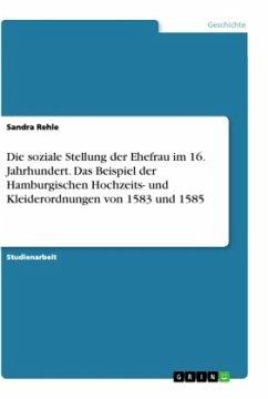 Die soziale Stellung der Ehefrau im 16. Jahrhundert. Das Beispiel der Hamburgischen Hochzeits- und Kleiderordnungen von 1583 und 1585