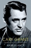 Cary Grant, the Making of a Hollywood Legend: The Making of a Hollywood Legend