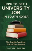 How to Get a University Job in South Korea: The English Teaching Job of your Dreams (eBook, ePUB)