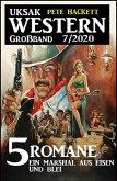Uksak Western Großband 7/2020 - 5 Romane: Ein Marshal aus Eisen und Blei (eBook, ePUB)