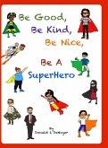Be Good, Be Kind, Be Nice, Be A SuperHero