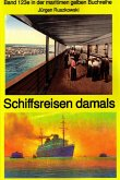 Schiffsreisen damals - Band 123 Teil 2 in der maritimen gelben Buchreihe bei Jürgen Ruszkowski (eBook, ePUB)