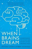 When Brains Dream: Exploring the Science and Mystery of Sleep (eBook, ePUB)