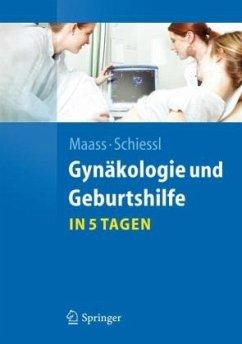 Gynäkologie und Geburtshilfe in 5 Tagen (Restauflage) - Maass, Nicolai; Schiessl, Barbara