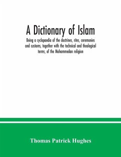 A Dictionary of Islam; being a cyclopaedia of the doctrines, rites, ceremonies and customs, together with the technical and theological terms, of the Mohammedan religion - Patrick Hughes, Thomas