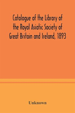 Catalogue of the Library of the Royal Asiatic Society of Great Britain and Ireland, 1893 - Unknown