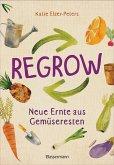 Regrow: Neue Ernte aus Gemüseresten - Von Avocado bis Zwiebel. Die unkomplizierte Nachzucht aus Samen, Wurzeln, Stängeln oder Blättern (Mängelexemplar)
