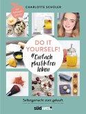 Do it yourself! #Einfach plastikfrei leben: Selbstgemacht statt gekauft (Mängelexemplar)