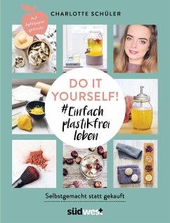 Do it yourself! #Einfach plastikfrei leben: Selbstgemacht statt gekauft (Mängelexemplar) - Schüler, Charlotte