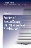 Studies of Proton Driven Plasma Wakefield Acceleration (eBook, PDF)