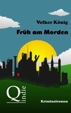 Früh am Morden (eBook, ePUB) - König, Volker