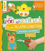 Das Verbastelbuch für die Allerkleinsten Schneiden und Kleben Ostern