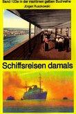 Schiffsreisen damals - Band 123 in der maritimen gelben Buchreihe bei Jürgen Ruszkowski Teil 1 (eBook, ePUB)