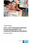 Lern- und Leistungsemotionen, Emotionsregulation und Lehrkraft-Schulkind-Interaktion (eBook, PDF)