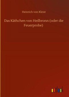 Das Käthchen von Heilbronn (oder die Feuerprobe)