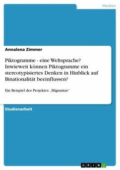 Piktogramme - eine Weltsprache? Inwieweit können Piktogramme ein stereotypisiertes Denken in Hinblick auf Binationalität beeinflussen? (eBook, PDF) - Zimmer, Annalena