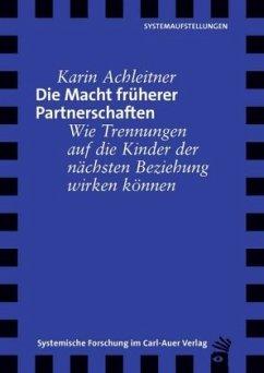 Die Macht früherer Partnerschaften - Achleitner, Karin