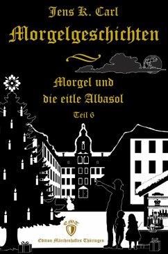 Morgel und die eitle Albasol (Ein Weihnachtsmärchen) (eBook, ePUB) - Carl, Jens K.