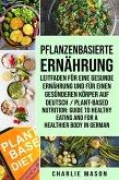 Pflanzenbasierte Ernährung: Leitfaden für eine gesunde Ernährung und Für einen gesünderen Körper Auf Deutsch/ Plant-based nutrition: Guide to healthy eating and For a healthier body In German (eBook, ePUB)