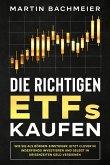 Die richtigen ETFs kaufen: Wie Sie als Börsen-Einsteiger jetzt clever in Indexfonds investieren und selbst in Krisenzeiten Geld verdienen (eBook, ePUB)