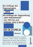 """Die Anfänge des Tagesspiegels ODER Die Anfänge der Tageszeitung """"DER TAGESSPIEGEL"""" von 1945 bis zum Frühjahr 1946 in Berlin (eBook, ePUB)"""