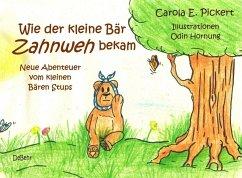 Wie der kleine Bär Zahnweh bekam - Neue Abenteuer vom kleinen Bären Stups - Pickert, Carola
