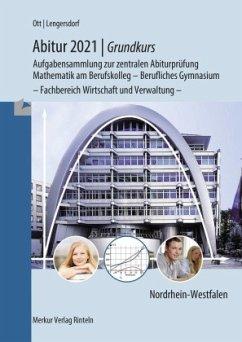 Abitur 2021 - Grundkurs Mathematik NRW - Ott, Roland; Lengersdorf, Norbert