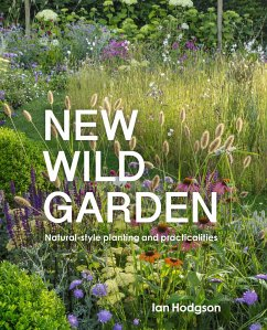 New Wild Garden: Natural-Style Planting and Practicalities - Hodgson, Ian