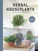 Herbal Houseplants: Grow Beautiful Herbs - Indoors! for Flavor, Fragrance, and Fun