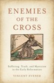 Enemies of the Cross: Suffering, Truth, and Mysticism in the Early Reformation