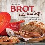 Brot aus dem gusseisernen Topf - Die besten Rezepte für Sauerteig, Hefeteig, süße Brote, glutenfreie Brote und Brotaufstriche (Mängelexemplar)