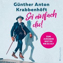 Sei einfach du! - Zum Jungsein bist du nie zu alt (ungekürzt) (MP3-Download) - Krabbenhöft, Günther Anton
