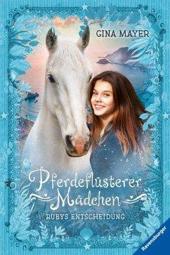 Rubys Entscheidung / Pferdeflüsterer-Mädchen Bd.1 - Mayer, Gina