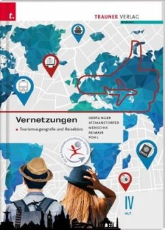 Vernetzungen - Tourismusgeografie und Reisebüro IV HLT - Derflinger, Manfred; Atzmanstorfer, Peter; Menschik, Gottfried; Reimair, Alfred; Pohl, Sabine