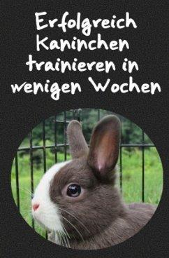 Erfolgreich Kaninchen trainieren in wenigen Wochen